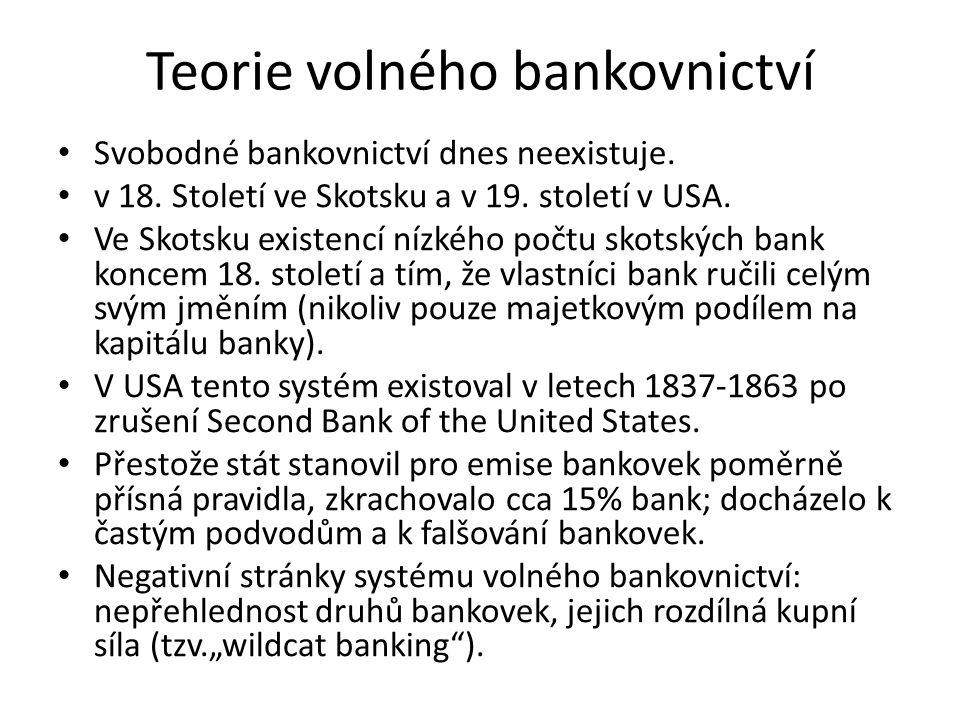 Teorie volného bankovnictví Svobodné bankovnictví dnes neexistuje. v 18. Století ve Skotsku a v 19. století v USA. Ve Skotsku existencí nízkého počtu