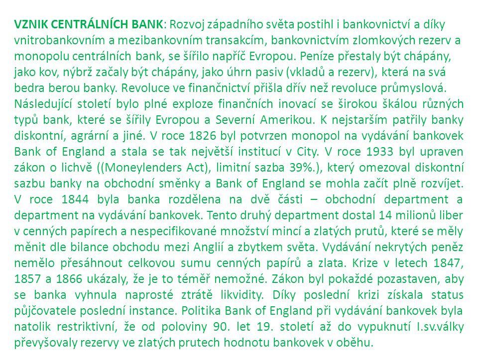 VZNIK CENTRÁLNÍCH BANK: Rozvoj západního světa postihl i bankovnictví a díky vnitrobankovním a mezibankovním transakcím, bankovnictvím zlomkových reze