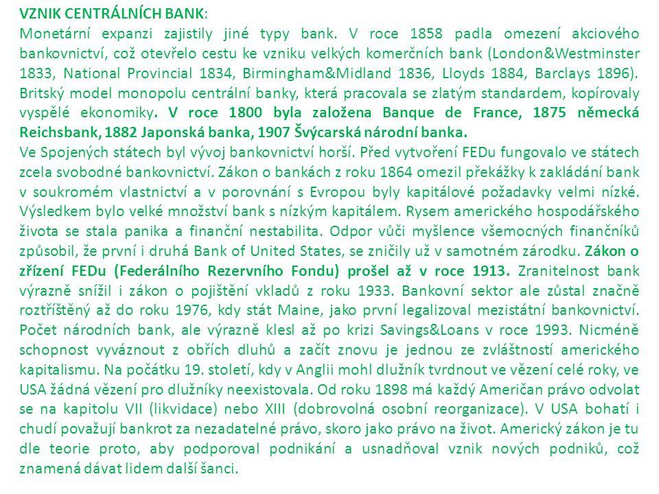 VZNIK CENTRÁLNÍCH BANK: Monetární expanzi zajistily jiné typy bank. V roce 1858 padla omezení akciového bankovnictví, což otevřelo cestu ke vzniku vel