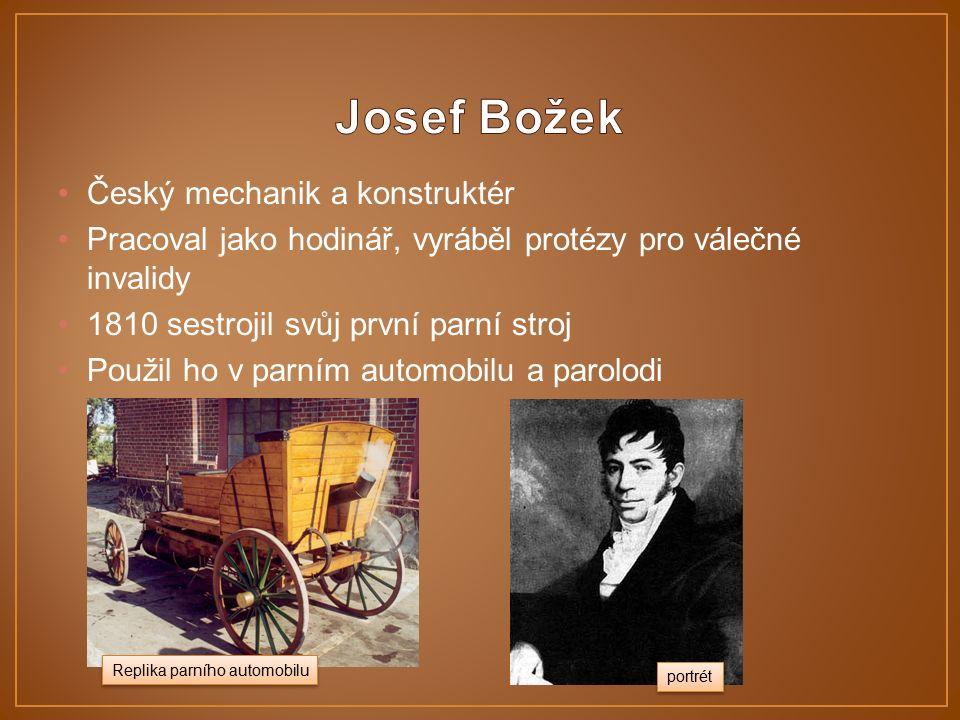 Český mechanik a konstruktér Pracoval jako hodinář, vyráběl protézy pro válečné invalidy 1810 sestrojil svůj první parní stroj Použil ho v parním automobilu a parolodi Replika parního automobilu portrét