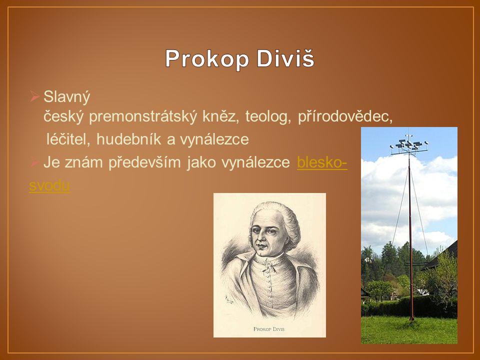  Slavný český premonstrátský kněz, teolog, přírodovědec, léčitel, hudebník a vynálezce  Je znám především jako vynálezce blesko-blesko- svodu