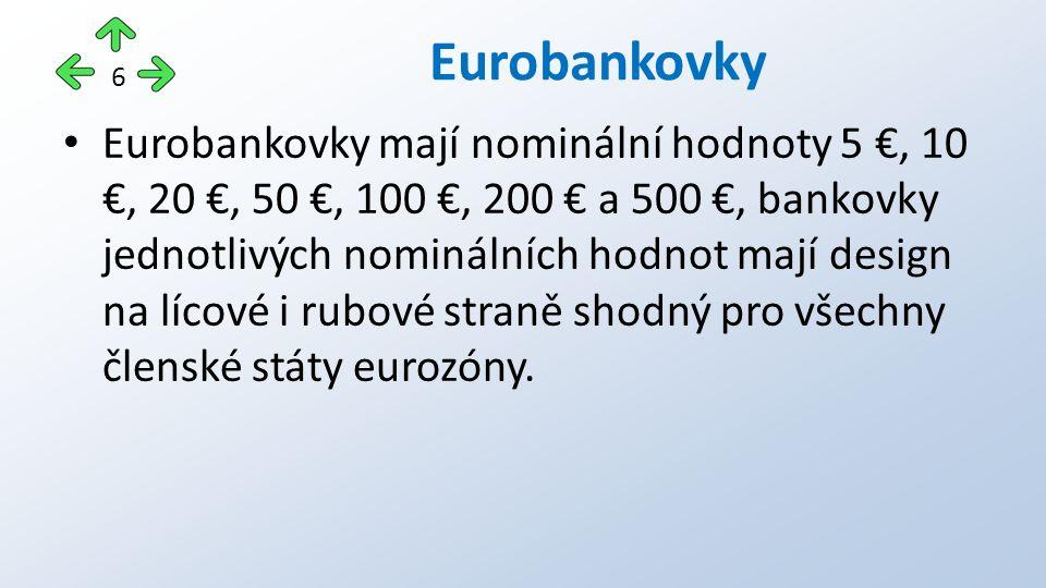 Eurobankovky mají nominální hodnoty 5 €, 10 €, 20 €, 50 €, 100 €, 200 € a 500 €, bankovky jednotlivých nominálních hodnot mají design na lícové i rubové straně shodný pro všechny členské státy eurozóny.