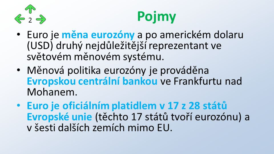 Euro je měna eurozóny a po americkém dolaru (USD) druhý nejdůležitější reprezentant ve světovém měnovém systému.