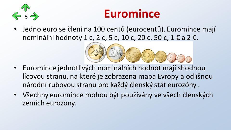 Jedno euro se člení na 100 centů (eurocentů).