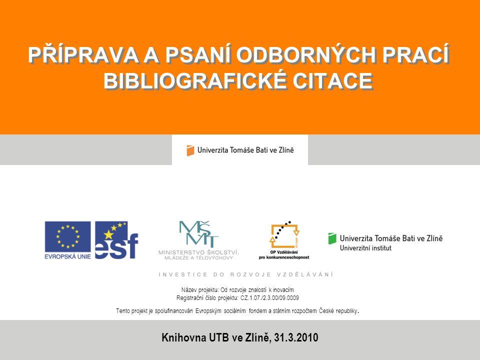 PŘÍPRAVA A PSANÍ ODBORNÝCH PRACÍ BIBLIOGRAFICKÉ CITACE Název projektu: Od rozvoje znalostí k inovacím Registrační číslo projektu: CZ.1.07./2.3.00/09.0