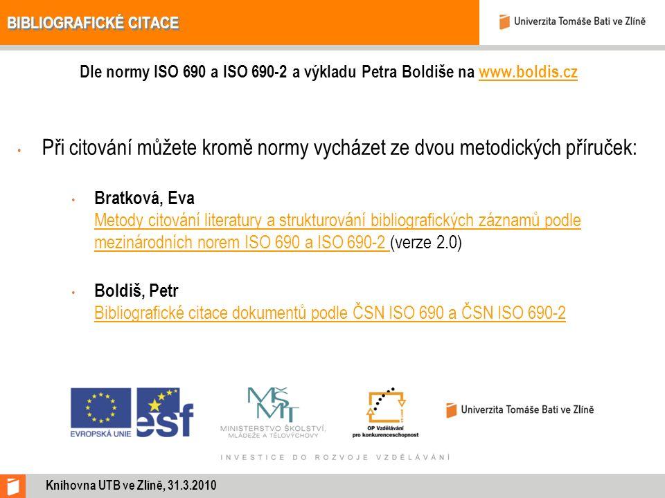 BIBLIOGRAFICKÉ CITACE Dle normy ISO 690 a ISO 690-2 a výkladu Petra Boldiše na www.boldis.czwww.boldis.cz Při citování můžete kromě normy vycházet ze