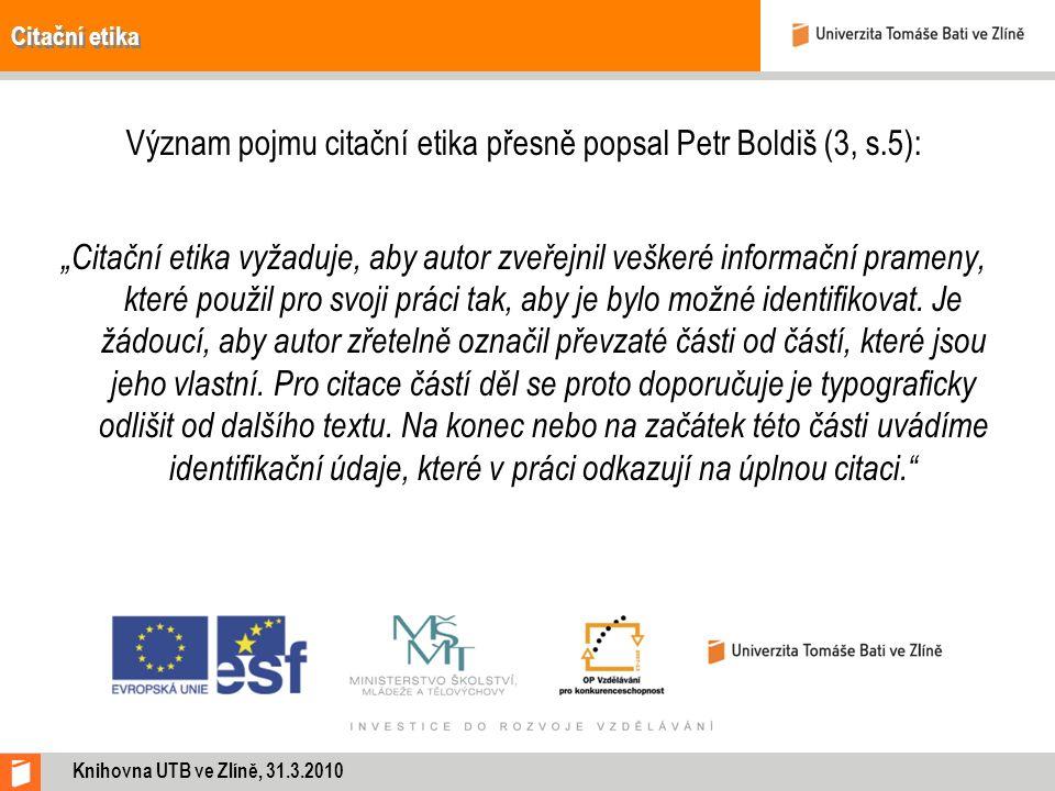 """Citační etika Význam pojmu citační etika přesně popsal Petr Boldiš (3, s.5): """"Citační etika vyžaduje, aby autor zveřejnil veškeré informační prameny, které použil pro svoji práci tak, aby je bylo možné identifikovat."""