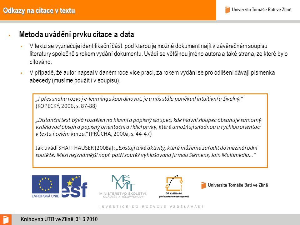 Odkazy na citace v textu Metoda uvádění prvku citace a data V textu se vyznačuje identifikační část, pod kterou je možné dokument najít v závěrečném s