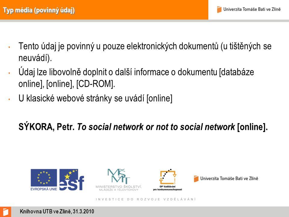 Typ média (povinný údaj) Tento údaj je povinný u pouze elektronických dokumentů (u tištěných se neuvádí). Údaj lze libovolně doplnit o další informace