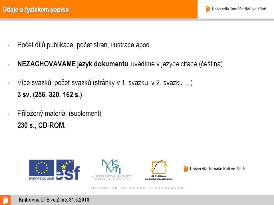 Údaje o fyzickém popisu Počet dílů publikace, počet stran, ilustrace apod. NEZACHOVÁVÁME jazyk dokumentu, uvádíme v jazyce citace (čeština). Více svaz