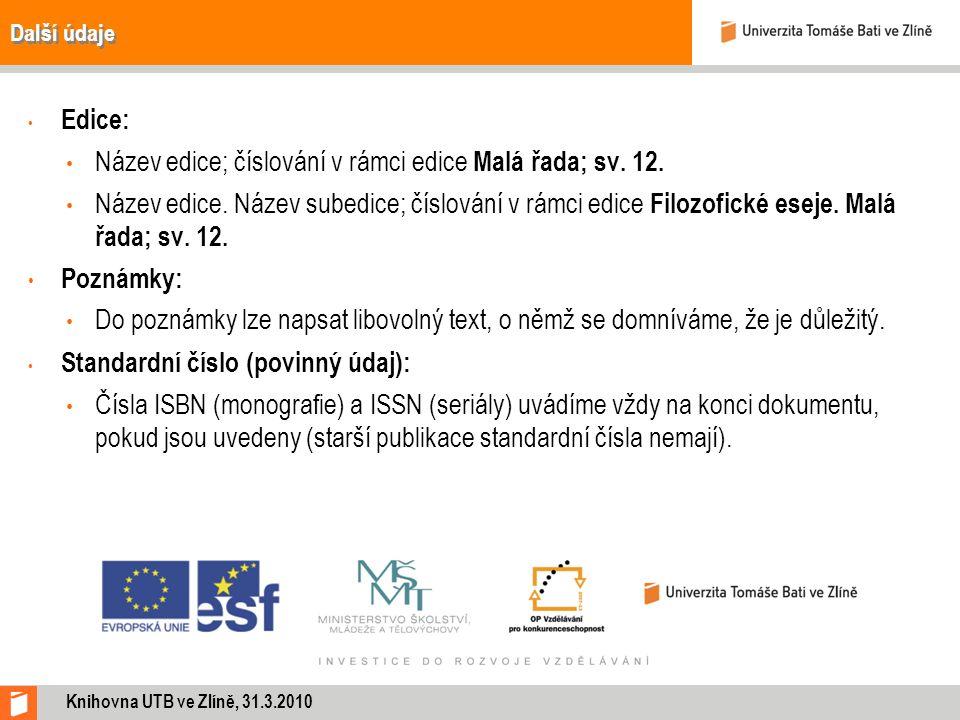 Další údaje Edice: Název edice; číslování v rámci edice Malá řada; sv.