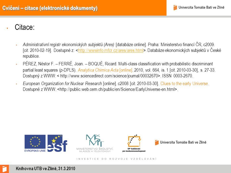 Cvičení – citace (elektronické dokumenty) Citace: Administrativní registr ekonomických subjektů (Ares) [databáze online]. Praha: Ministerstvo financí