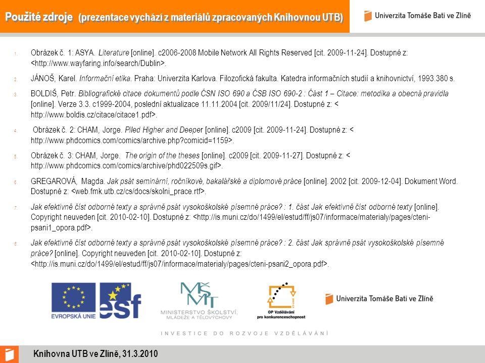 Použité zdroje (prezentace vychází z materiálů zpracovaných Knihovnou UTB) 1. Obrázek č. 1: ASYA. Literature [online]. c2006-2008 Mobile Network All R
