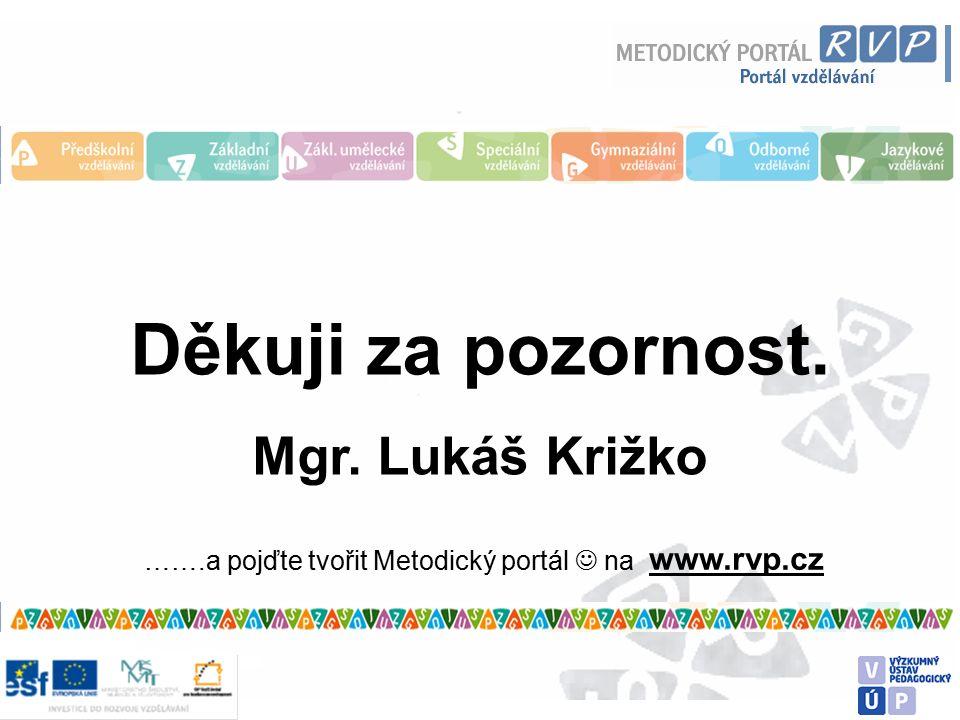 Děkuji za pozornost. Mgr. Lukáš Križko …….a pojďte tvořit Metodický portál na www.rvp.cz