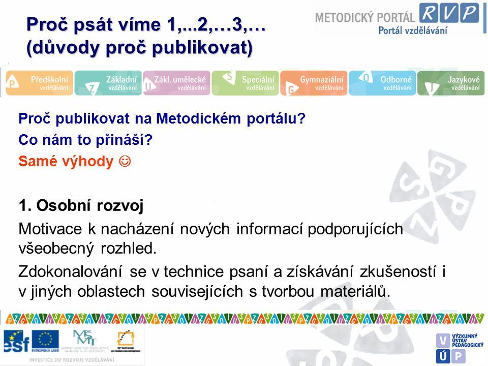 Proč psát víme 1,...2,…3,… (důvody proč publikovat) Proč publikovat na Metodickém portálu.