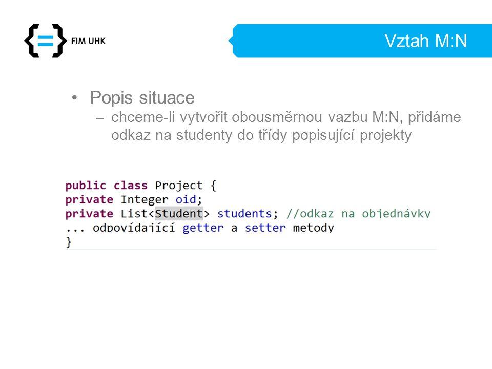 Vztah M:N Popis situace –chceme-li vytvořit obousměrnou vazbu M:N, přidáme odkaz na studenty do třídy popisující projekty