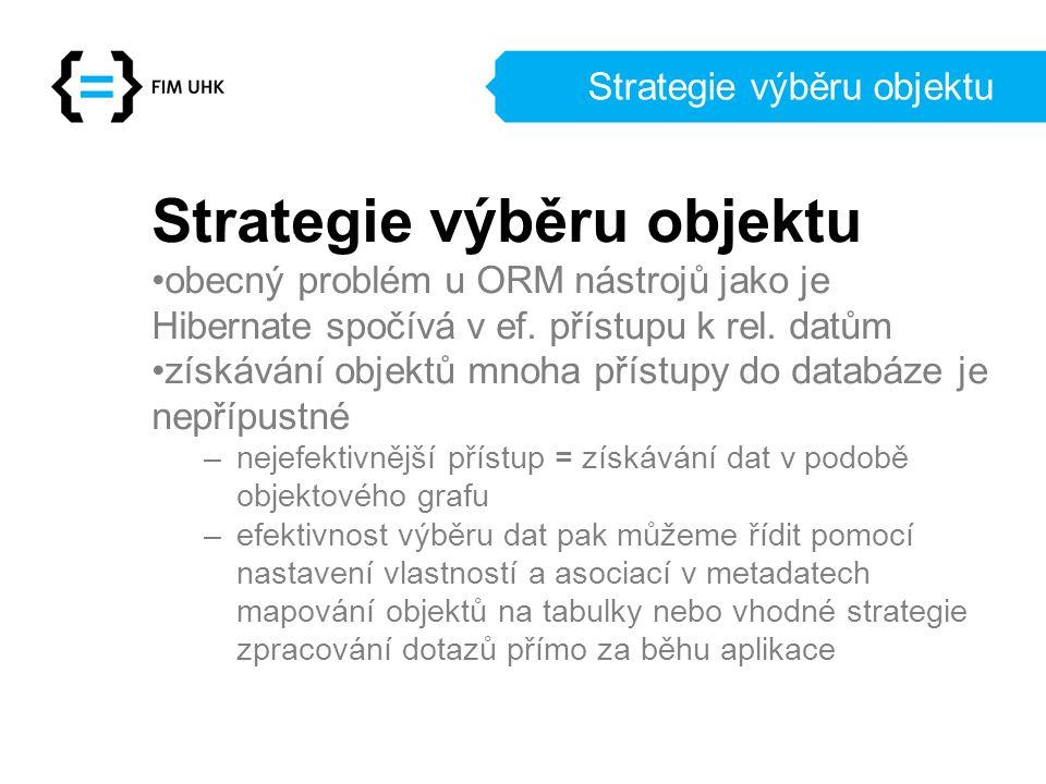 Strategie výběru objektu obecný problém u ORM nástrojů jako je Hibernate spočívá v ef. přístupu k rel. datům získávání objektů mnoha přístupy do datab