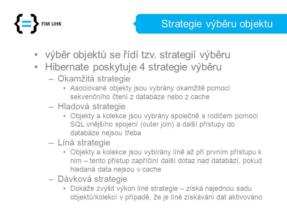 Strategie výběru objektu výběr objektů se řídí tzv. strategií výběru Hibernate poskytuje 4 strategie výběru –Okamžitá strategie Asociované objekty jso