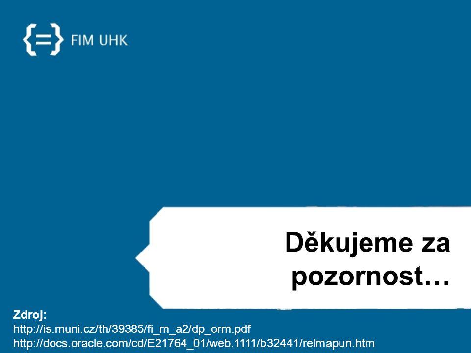 Děkujeme za pozornost… Zdroj: http://is.muni.cz/th/39385/fi_m_a2/dp_orm.pdf http://docs.oracle.com/cd/E21764_01/web.1111/b32441/relmapun.htm