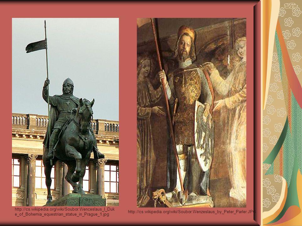 http://cs.wikipedia.org/wiki/Soubor:Wenceslaus_I_Duk e_of_Bohemia_equestrian_statue_in_Prague_1.jpg http://cs.wikipedia.org/wiki/Soubor:Wenzeslaus_by_Peter_Parler.JPG