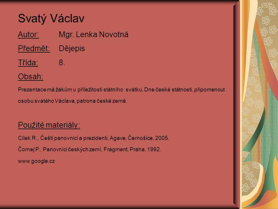 Svatý Václav Autor: Mgr. Lenka Novotná Předmět: Dějepis Třída: 8.
