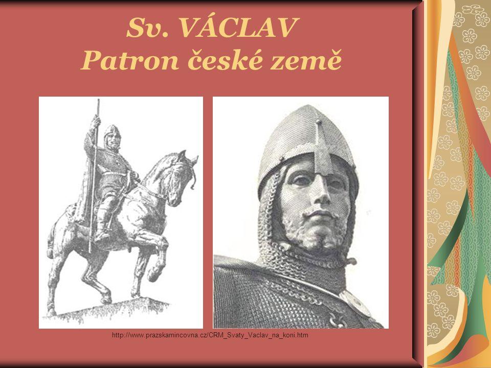 Sv. VÁCLAV Patron české země http://www.prazskamincovna.cz/CRM_Svaty_Vaclav_na_koni.htm
