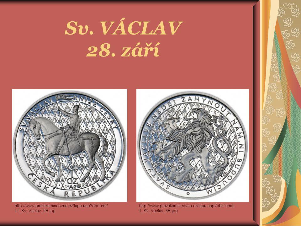 Sv. VÁCLAV 28. září http://www.prazskamincovna.cz/lupa.asp?obr=cm/ LT_Sv_Vaclav_5B.jpg http://www.prazskamincovna.cz/lupa.asp?obr=cm/L T_Sv_Vaclav_6B.
