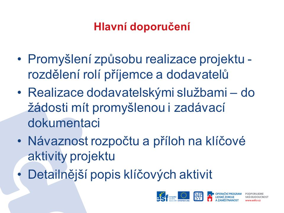 Hlavní doporučení Promyšlení způsobu realizace projektu - rozdělení rolí příjemce a dodavatelů Realizace dodavatelskými službami – do žádosti mít prom