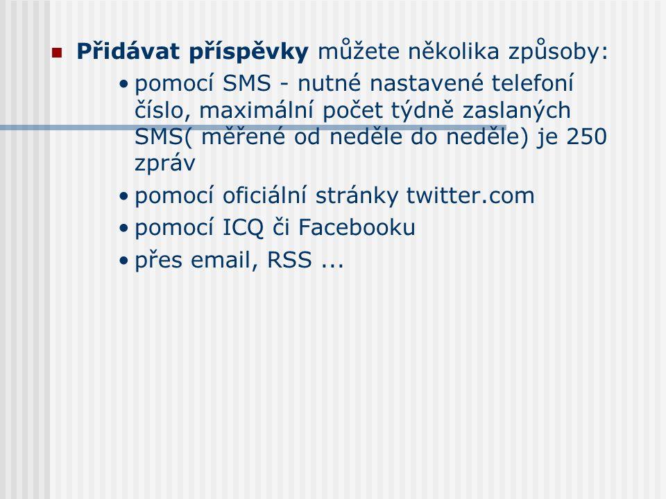 Přidávat příspěvky můžete několika způsoby: pomocí SMS - nutné nastavené telefoní číslo, maximální počet týdně zaslaných SMS( měřené od neděle do neděle) je 250 zpráv pomocí oficiální stránky twitter.com pomocí ICQ či Facebooku přes email, RSS...
