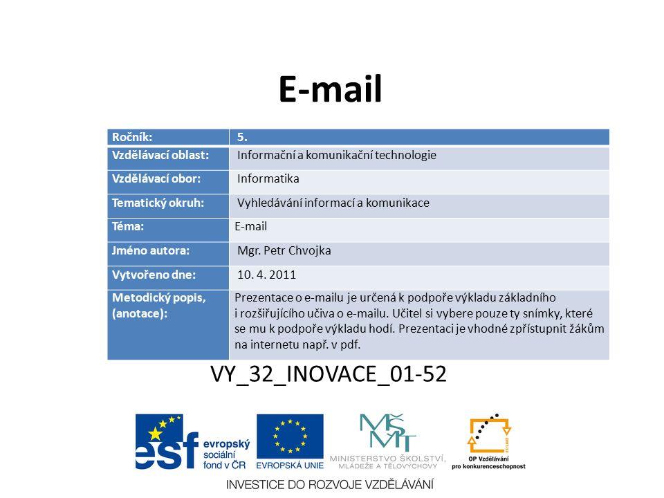 Základní informace každý, kdo chce komunikovat e-mailem musí mít zřízenou e-mailovou schránku každá schránka má e-mailovou adresu e-mailový klient – Program, který umí přijímat, odesílat a třídit poštu – (není nutný, ale je to pohodlnější) – Outlook Expres, MS Outlook, Mozilla Thunderbird, …