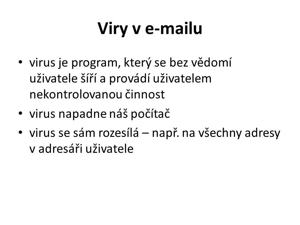 Viry v e-mailu virus je program, který se bez vědomí uživatele šíří a provádí uživatelem nekontrolovanou činnost virus napadne náš počítač virus se sám rozesílá – např.