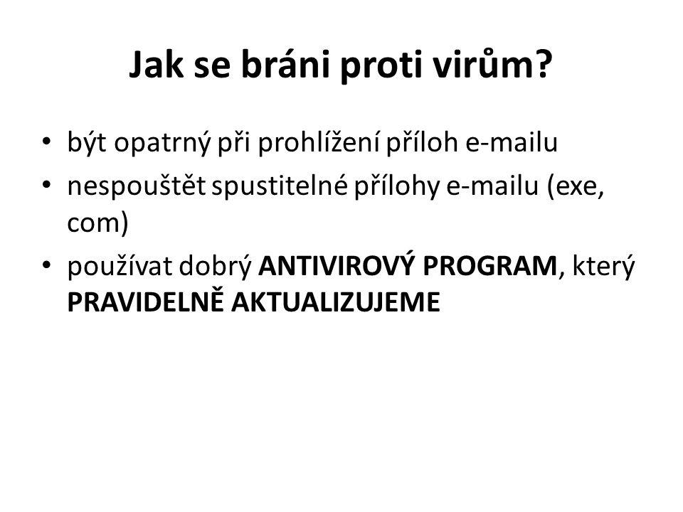 Jak se bráni proti virům? být opatrný při prohlížení příloh e-mailu nespouštět spustitelné přílohy e-mailu (exe, com) používat dobrý ANTIVIROVÝ PROGRA