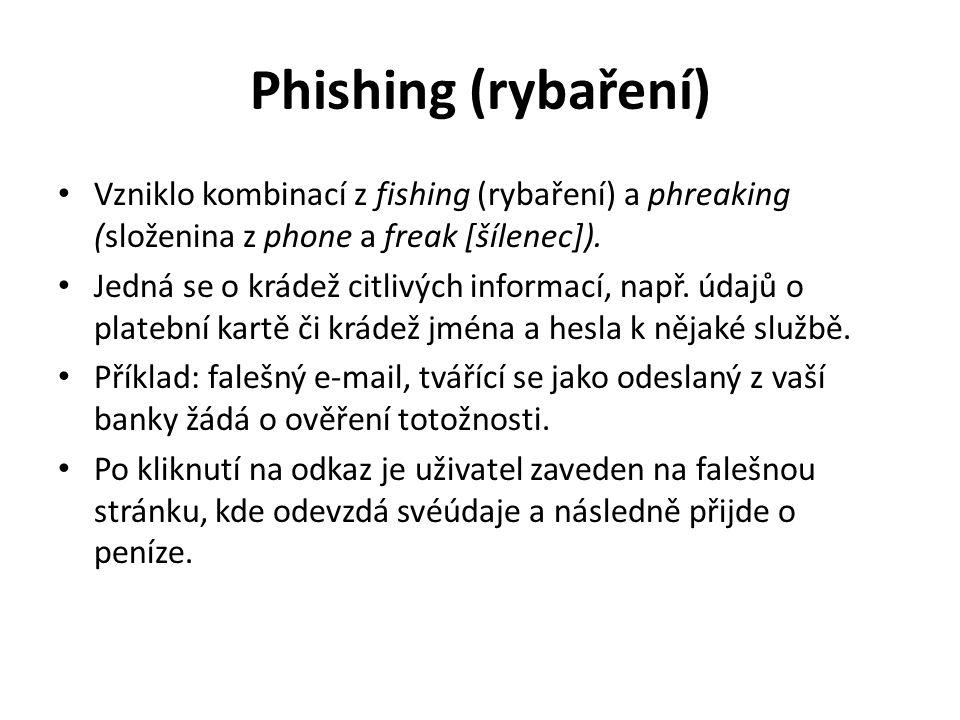 Phishing (rybaření) Vzniklo kombinací z fishing (rybaření) a phreaking (složenina z phone a freak [šílenec]). Jedná se o krádež citlivých informací, n