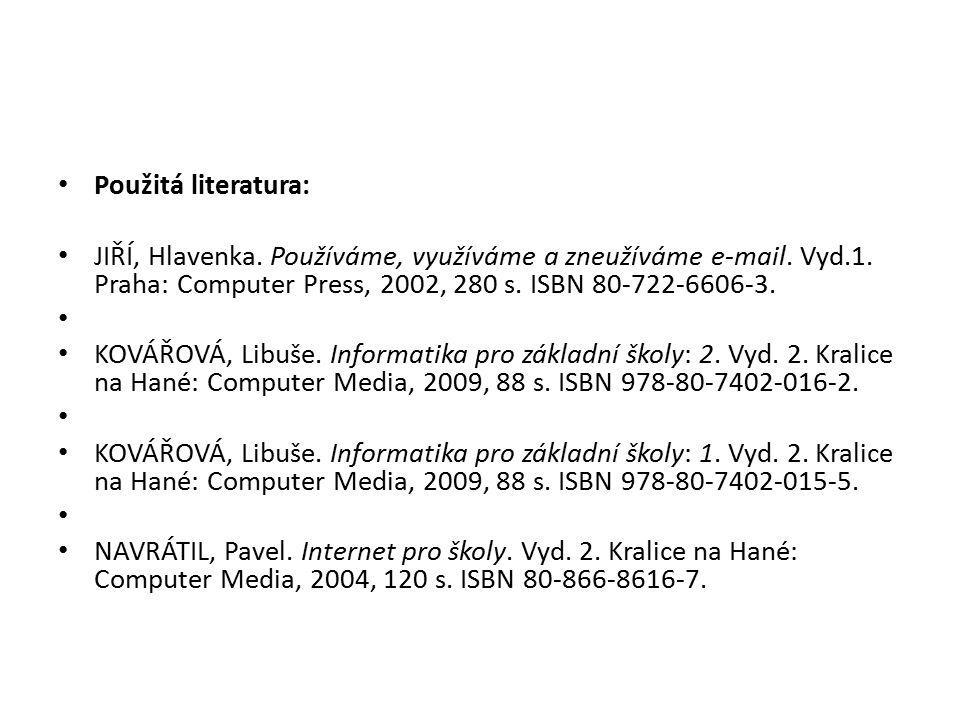 Použitá literatura: JIŘÍ, Hlavenka. Používáme, využíváme a zneužíváme e-mail. Vyd.1. Praha: Computer Press, 2002, 280 s. ISBN 80-722-6606-3. KOVÁŘOVÁ,