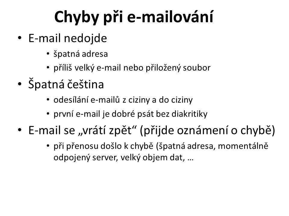 Chyby při e-mailování E-mail nedojde špatná adresa příliš velký e-mail nebo přiložený soubor Špatná čeština odesílání e-mailů z ciziny a do ciziny prv
