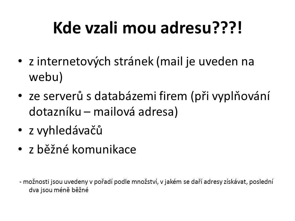 Kde vzali mou adresu???! z internetových stránek (mail je uveden na webu) ze serverů s databázemi firem (při vyplňování dotazníku – mailová adresa) z