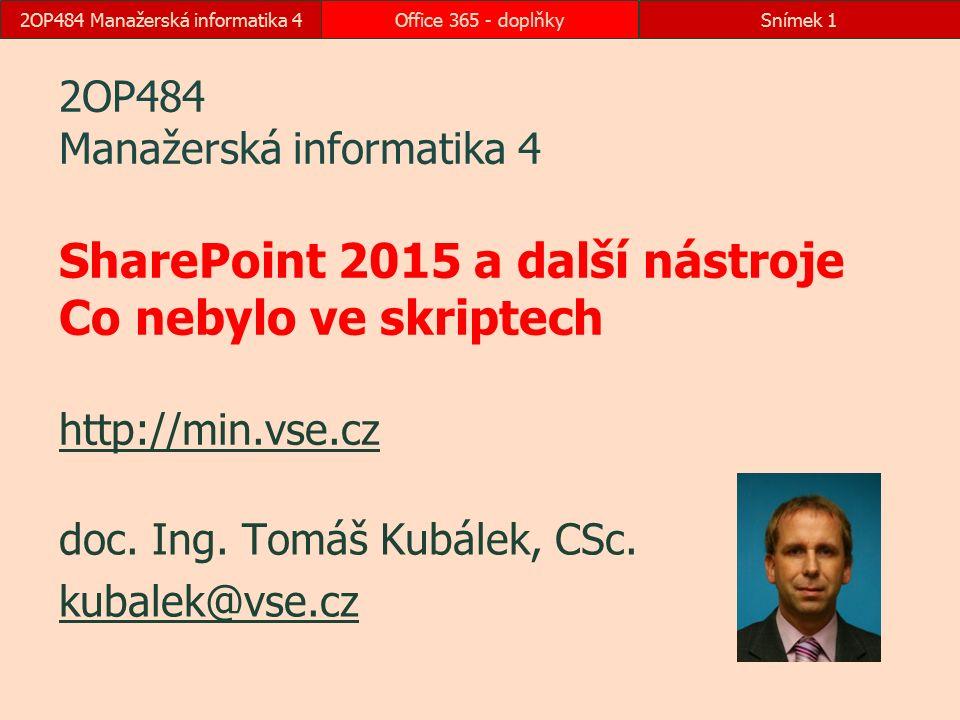 2OP484 Manažerská informatika 4Office 365 - doplňkySnímek 1 2OP484 Manažerská informatika 4 SharePoint 2015 a další nástroje Co nebylo ve skriptech ht