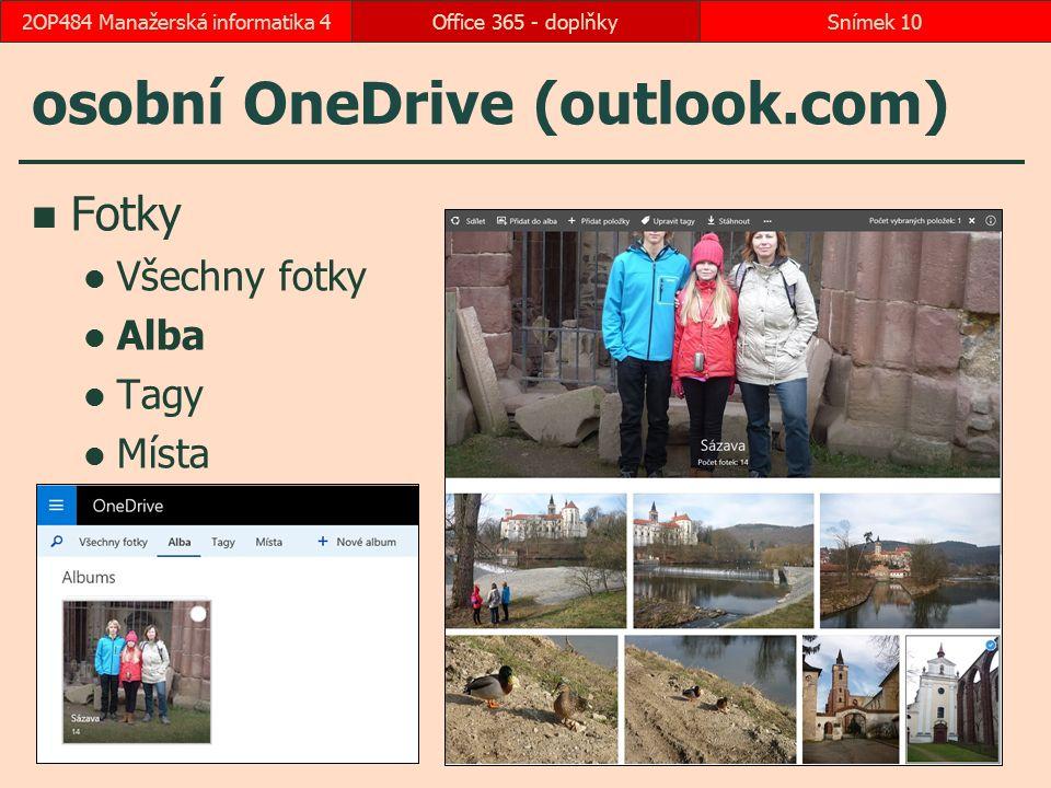 osobní OneDrive (outlook.com) Fotky Všechny fotky Alba Tagy Místa Office 365 - doplňkySnímek 102OP484 Manažerská informatika 4