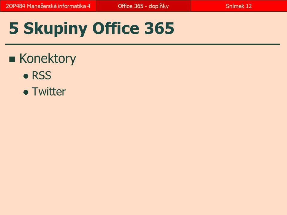 5 Skupiny Office 365 Konektory RSS Twitter Office 365 - doplňkySnímek 122OP484 Manažerská informatika 4