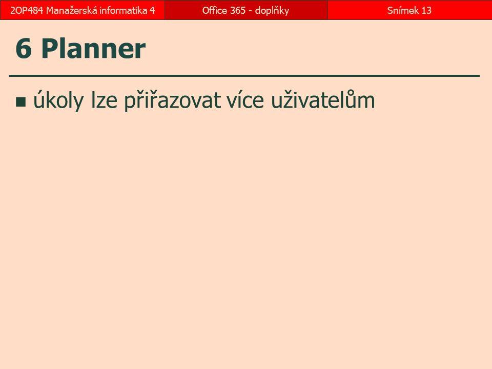 6 Planner úkoly lze přiřazovat více uživatelům Office 365 - doplňkySnímek 132OP484 Manažerská informatika 4