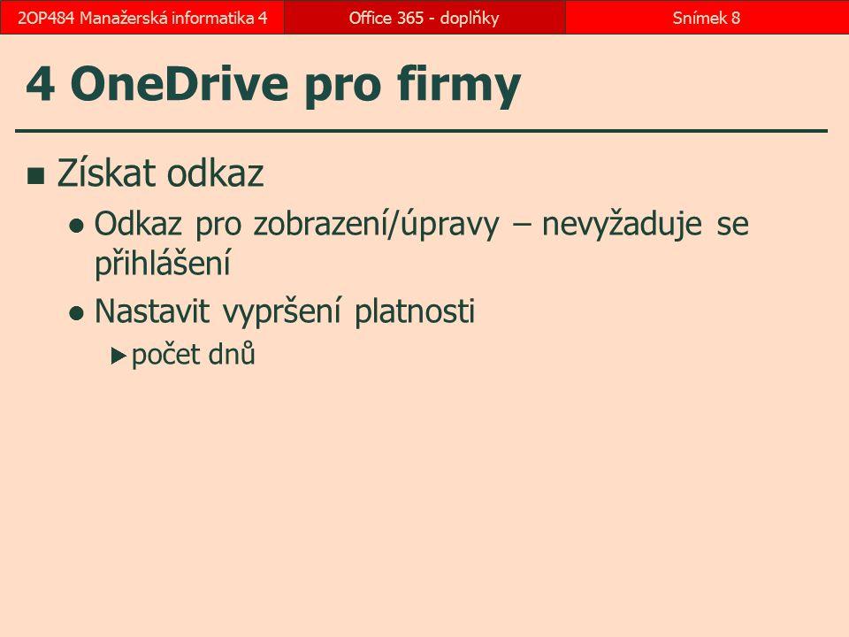 4 OneDrive pro firmy Získat odkaz Odkaz pro zobrazení/úpravy – nevyžaduje se přihlášení Nastavit vypršení platnosti  počet dnů Office 365 - doplňkySn
