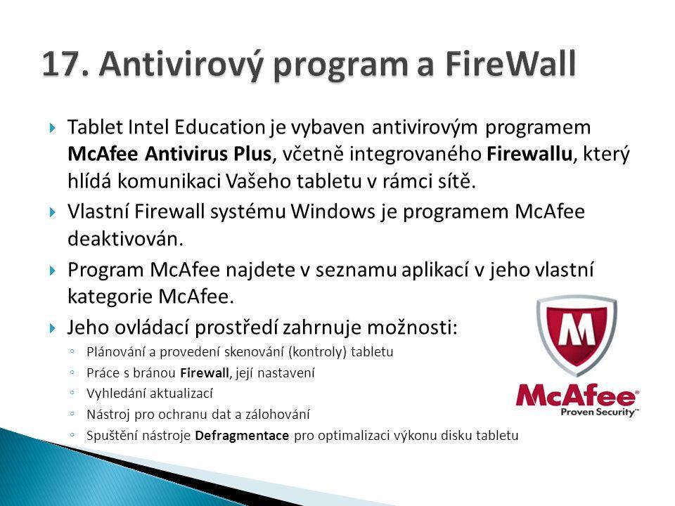  Tablet Intel Education je vybaven antivirovým programem McAfee Antivirus Plus, včetně integrovaného Firewallu, který hlídá komunikaci Vašeho tabletu v rámci sítě.