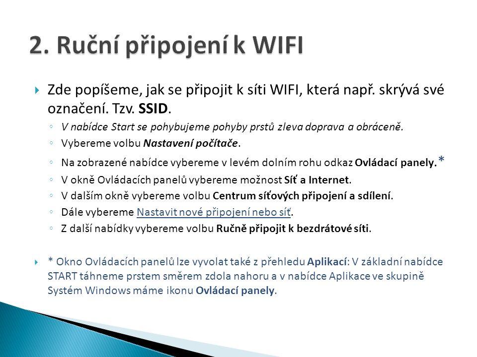  Zde popíšeme, jak se připojit k síti WIFI, která např.