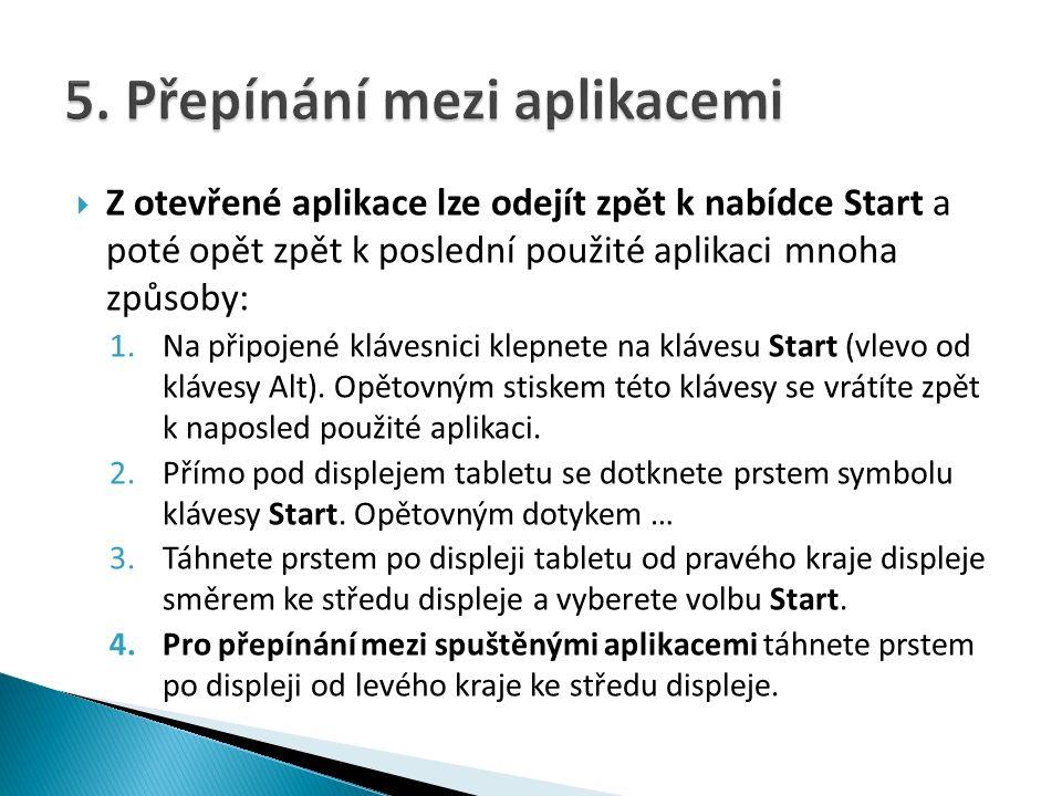  Z otevřené aplikace lze odejít zpět k nabídce Start a poté opět zpět k poslední použité aplikaci mnoha způsoby: 1.Na připojené klávesnici klepnete na klávesu Start (vlevo od klávesy Alt).