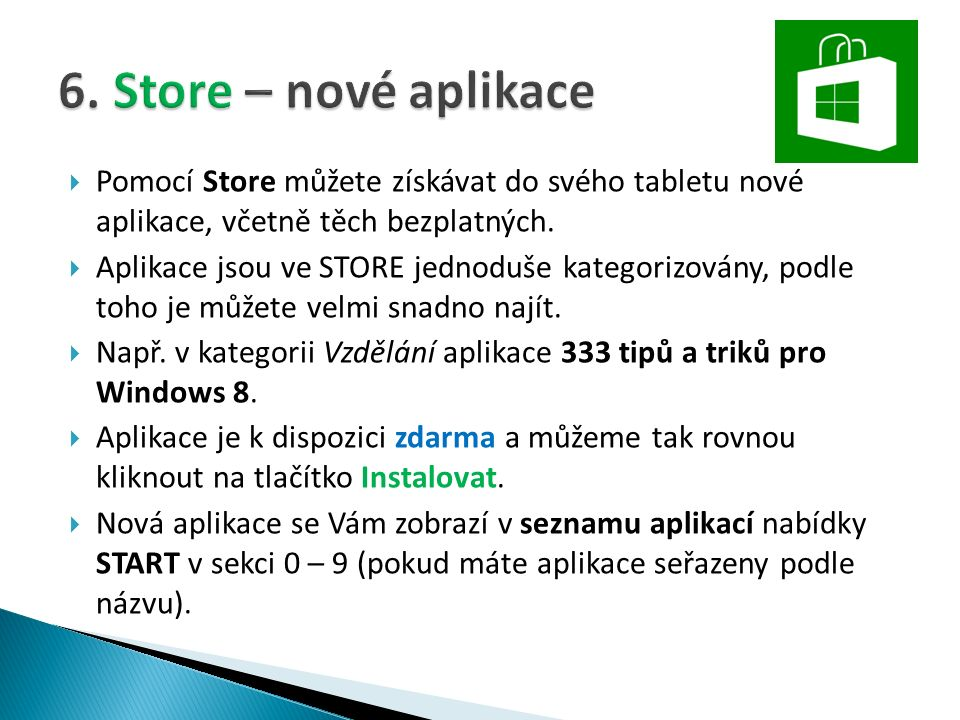  Pomocí Store můžete získávat do svého tabletu nové aplikace, včetně těch bezplatných.