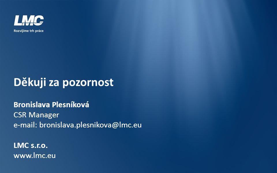 Děkuji za pozornost Bronislava Plesníková CSR Manager e-mail: bronislava.plesnikova@lmc.eu LMC s.r.o.
