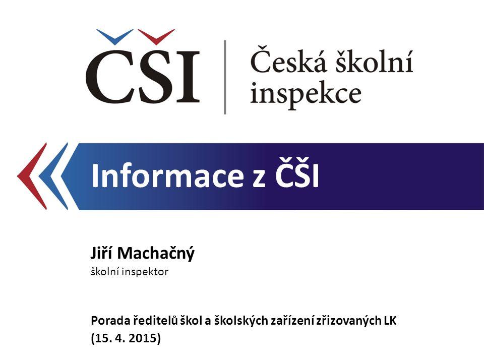 Informace z ČŠI Jiří Machačný školní inspektor Porada ředitelů škol a školských zařízení zřizovaných LK (15. 4. 2015)