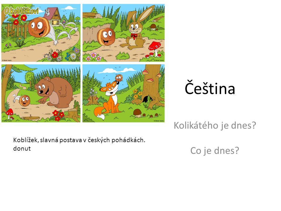 Čeština Kolikátého je dnes Co je dnes Koblížek, slavná postava v českých pohádkách. donut