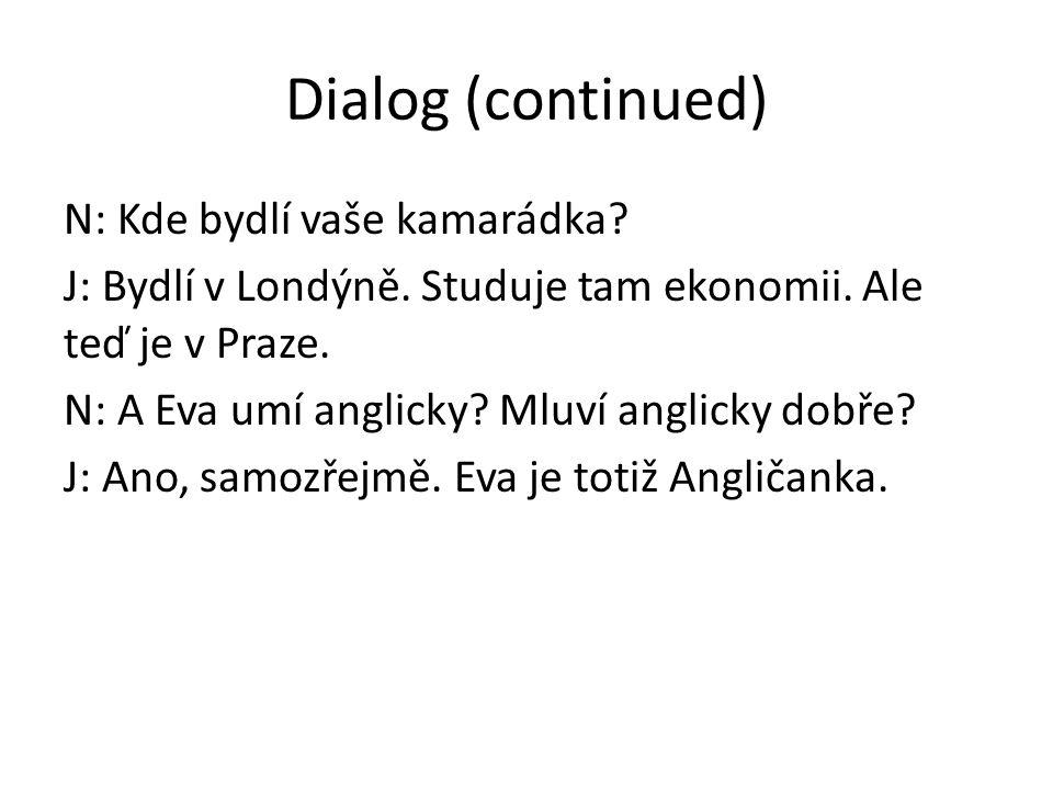 Dialog (continued) N: Kde bydlí vaše kamarádka. J: Bydlí v Londýně.