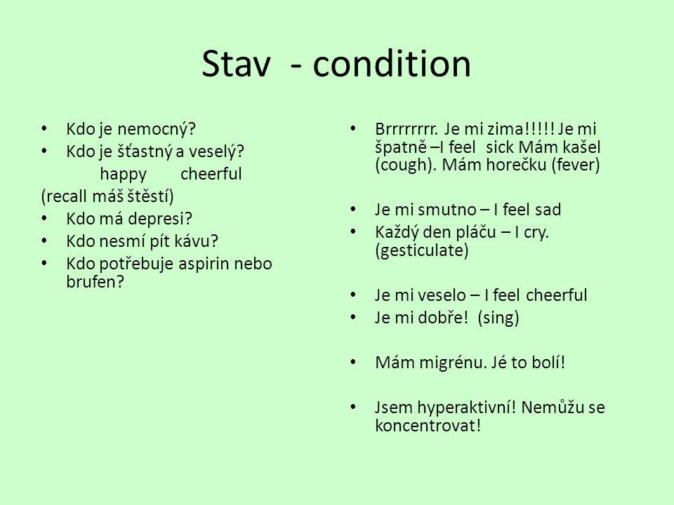 Stav - condition Kdo je nemocný. Kdo je šťastný a veselý.